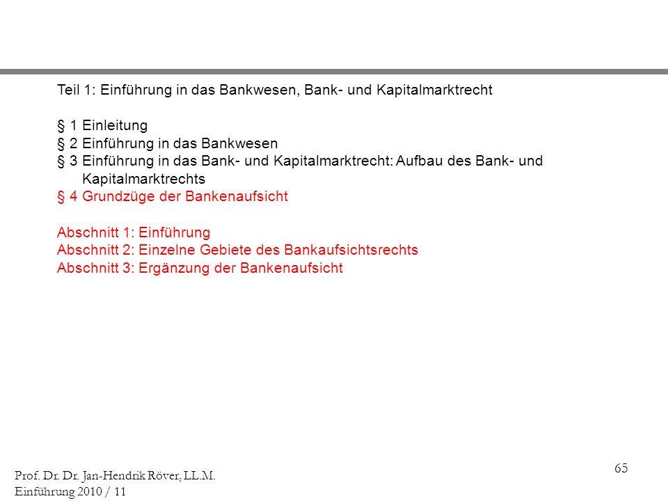 65 Prof. Dr. Dr. Jan-Hendrik Röver, LL.M. Einführung 2010 / 11 Teil 1: Einführung in das Bankwesen, Bank- und Kapitalmarktrecht § 1 Einleitung § 2 Ein