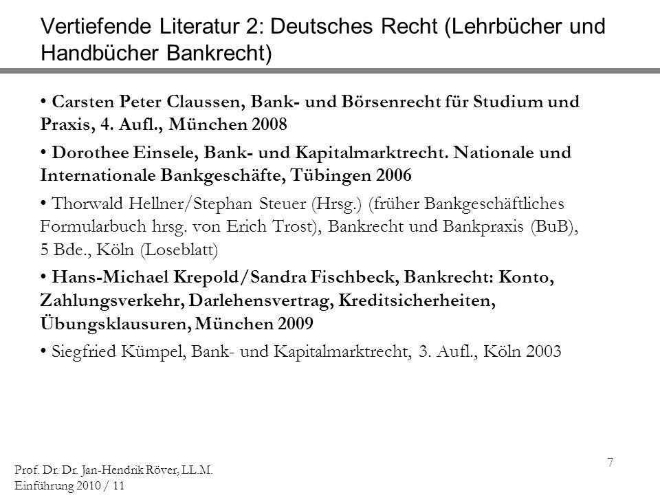 7 Prof. Dr. Dr. Jan-Hendrik Röver, LL.M. Einführung 2010 / 11 Vertiefende Literatur 2: Deutsches Recht (Lehrbücher und Handbücher Bankrecht) Carsten P