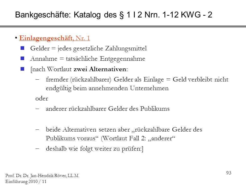 93 Prof. Dr. Dr. Jan-Hendrik Röver, LL.M. Einführung 2010 / 11 Bankgeschäfte: Katalog des § 1 I 2 Nrn. 1-12 KWG - 2 Einlagengeschäft, Nr. 1 Gelder = j