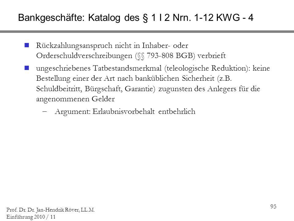 95 Prof. Dr. Dr. Jan-Hendrik Röver, LL.M. Einführung 2010 / 11 Bankgeschäfte: Katalog des § 1 I 2 Nrn. 1-12 KWG - 4 Rückzahlungsanspruch nicht in Inha