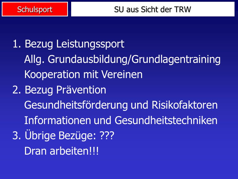 Schulsport 1. Bezug Leistungssport Allg. Grundausbildung/Grundlagentraining Kooperation mit Vereinen 2. Bezug Prävention Gesundheitsförderung und Risi