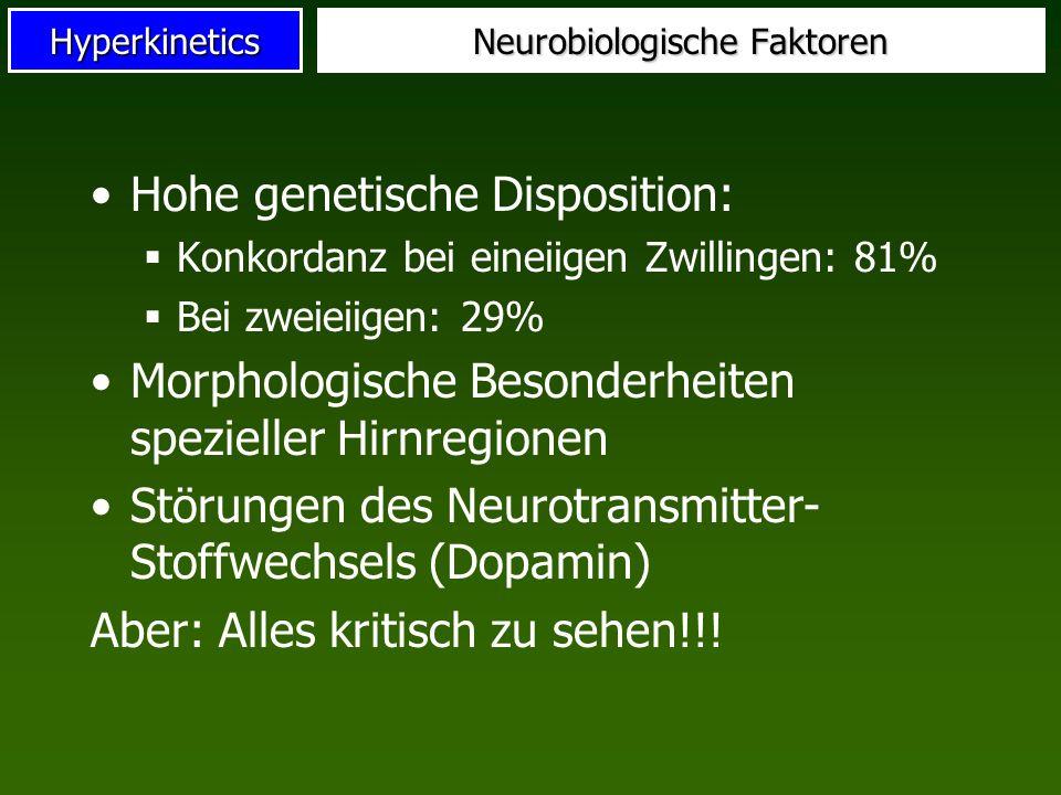 Hyperkinetics Neurobiologische Faktoren Hohe genetische Disposition: Konkordanz bei eineiigen Zwillingen: 81% Bei zweieiigen: 29% Morphologische Beson