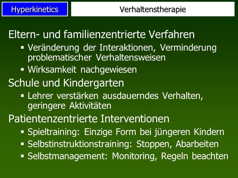HyperkineticsVerhaltenstherapie Eltern- und familienzentrierte Verfahren Veränderung der Interaktionen, Verminderung problematischer Verhaltensweisen