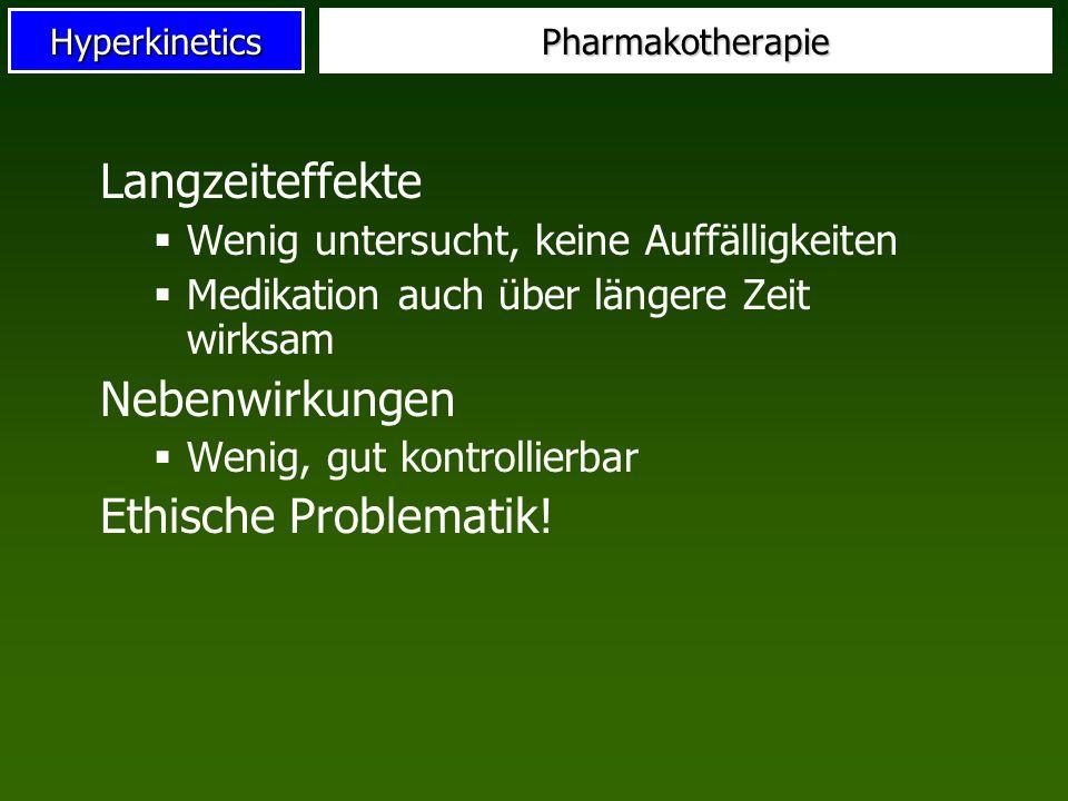 HyperkineticsPharmakotherapie Langzeiteffekte Wenig untersucht, keine Auffälligkeiten Medikation auch über längere Zeit wirksam Nebenwirkungen Wenig,