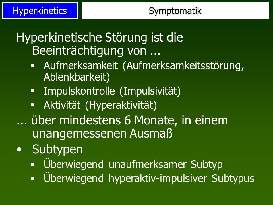 HyperkineticsSymptomatik Hyperkinetische Störung ist die Beeinträchtigung von... Aufmerksamkeit (Aufmerksamkeitsstörung, Ablenkbarkeit) Impulskontroll