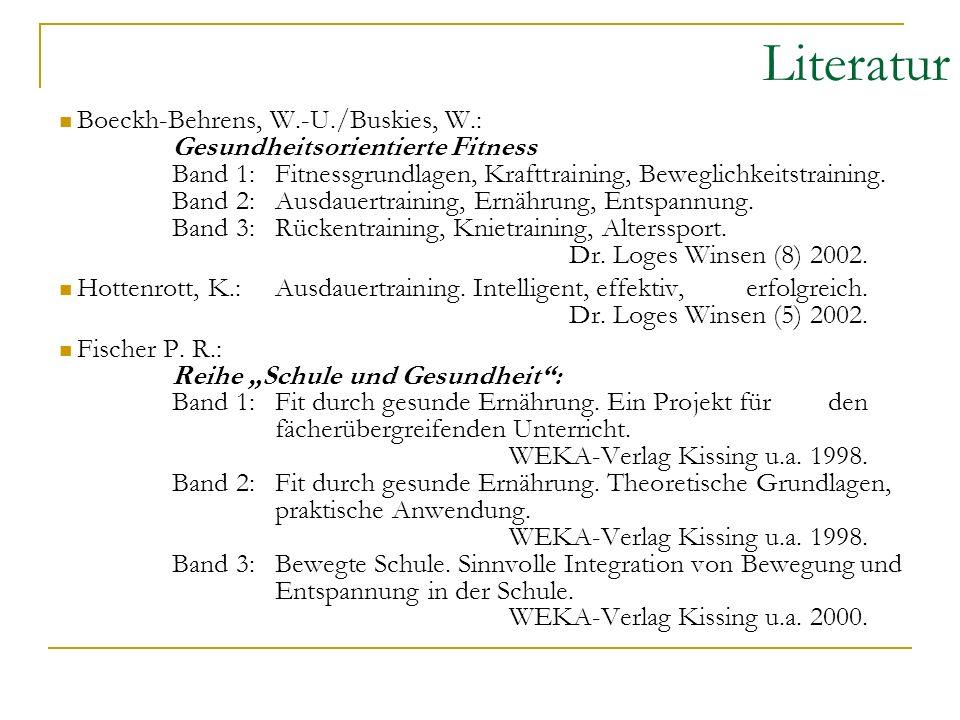Literatur Boeckh-Behrens, W.-U./Buskies, W.: Gesundheitsorientierte Fitness Band 1:Fitnessgrundlagen, Krafttraining, Beweglichkeitstraining.