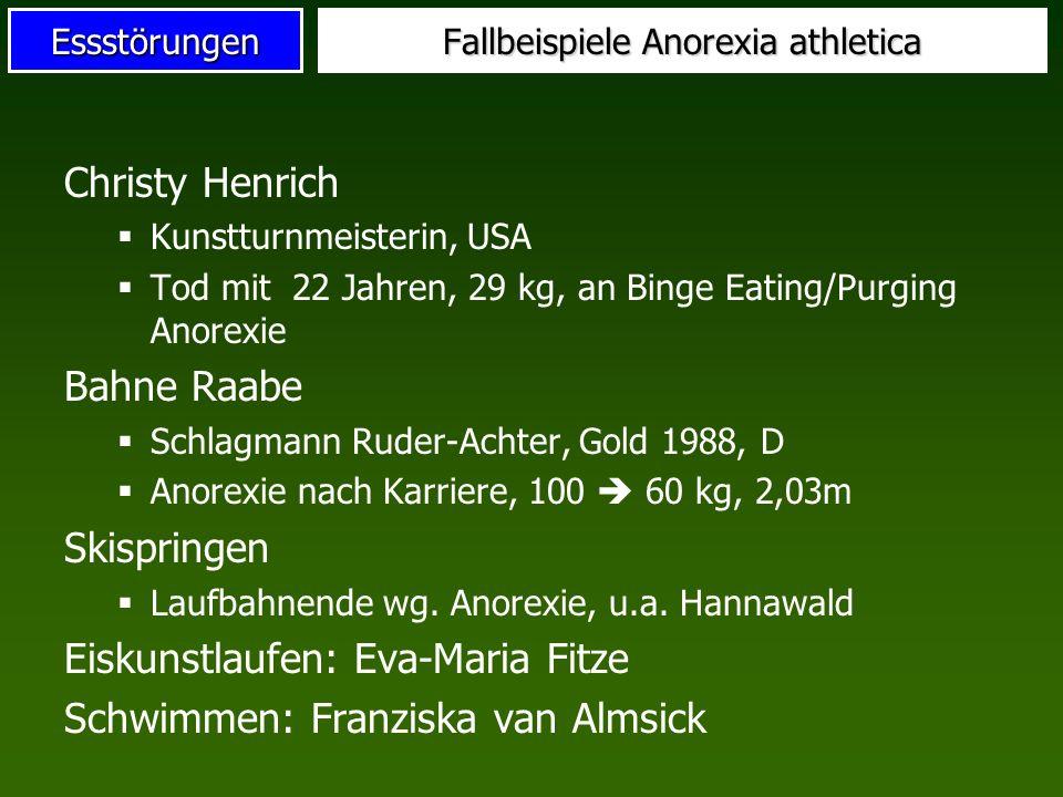 Essstörungen Fallbeispiele Anorexia athletica Christy Henrich Kunstturnmeisterin, USA Tod mit 22 Jahren, 29 kg, an Binge Eating/Purging Anorexie Bahne
