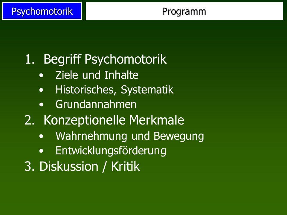 PsychomotorikProgramm 1.Begriff Psychomotorik Ziele und Inhalte Historisches, Systematik Grundannahmen 2.Konzeptionelle Merkmale Wahrnehmung und Beweg