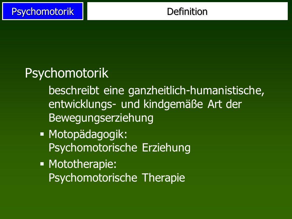 PsychomotorikDefinition Psychomotorik beschreibt eine ganzheitlich-humanistische, entwicklungs- und kindgemäße Art der Bewegungserziehung Motopädagogi