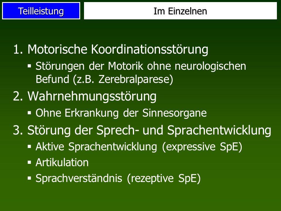 Teilleistung Im Einzelnen 1. Motorische Koordinationsstörung Störungen der Motorik ohne neurologischen Befund (z.B. Zerebralparese) 2. Wahrnehmungsstö