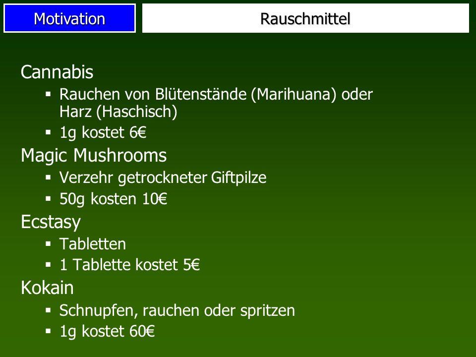 MotivationRauschmittel Cannabis Rauchen von Blütenstände (Marihuana) oder Harz (Haschisch) 1g kostet 6 Magic Mushrooms Verzehr getrockneter Giftpilze