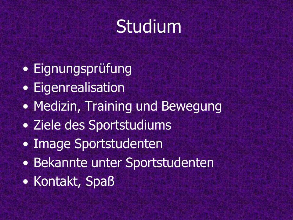 Studium Eignungsprüfung Eigenrealisation Medizin, Training und Bewegung Ziele des Sportstudiums Image Sportstudenten Bekannte unter Sportstudenten Kontakt, Spaß