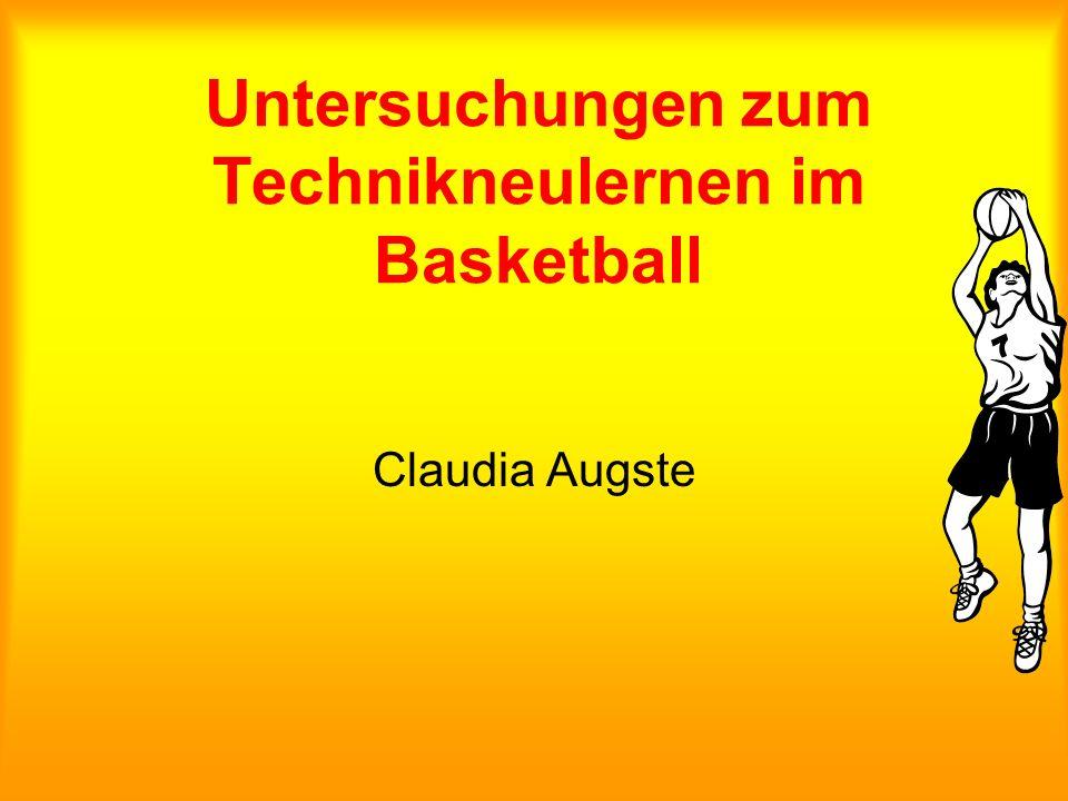 Untersuchungen zum Technikneulernen im Basketball Claudia Augste