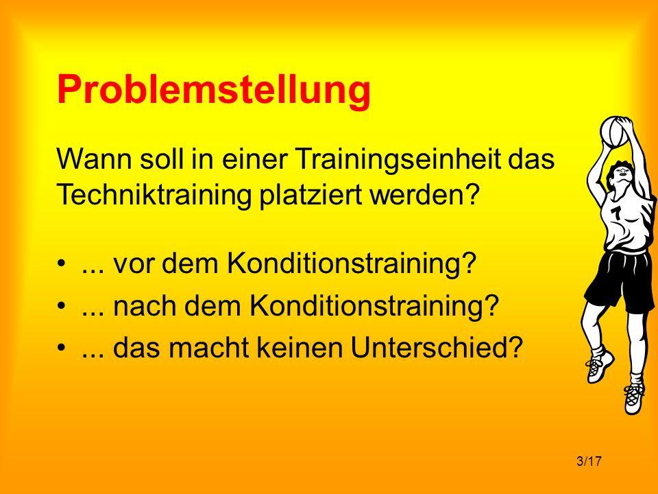 3/17 Problemstellung Wann soll in einer Trainingseinheit das Techniktraining platziert werden?...