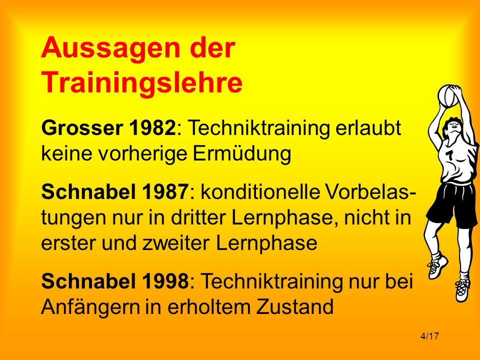 4/17 Aussagen der Trainingslehre Grosser 1982: Techniktraining erlaubt keine vorherige Ermüdung Schnabel 1987: konditionelle Vorbelas- tungen nur in dritter Lernphase, nicht in erster und zweiter Lernphase Schnabel 1998: Techniktraining nur bei Anfängern in erholtem Zustand