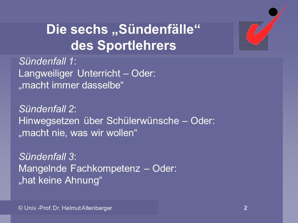 © Univ.-Prof. Dr. Helmut Altenberger 2 Die sechs Sündenfälle des Sportlehrers Sündenfall 1: Langweiliger Unterricht – Oder: macht immer dasselbe Sünde