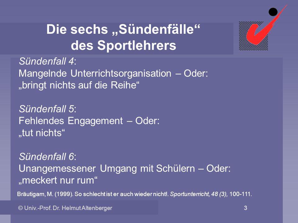 © Univ.-Prof. Dr. Helmut Altenberger 3 Die sechs Sündenfälle des Sportlehrers Sündenfall 4: Mangelnde Unterrichtsorganisation – Oder: bringt nichts au