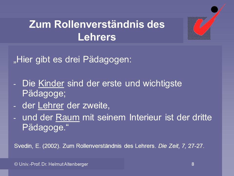 © Univ.-Prof. Dr. Helmut Altenberger 8 Zum Rollenverständnis des Lehrers Hier gibt es drei Pädagogen: - Die Kinder sind der erste und wichtigste Pädag