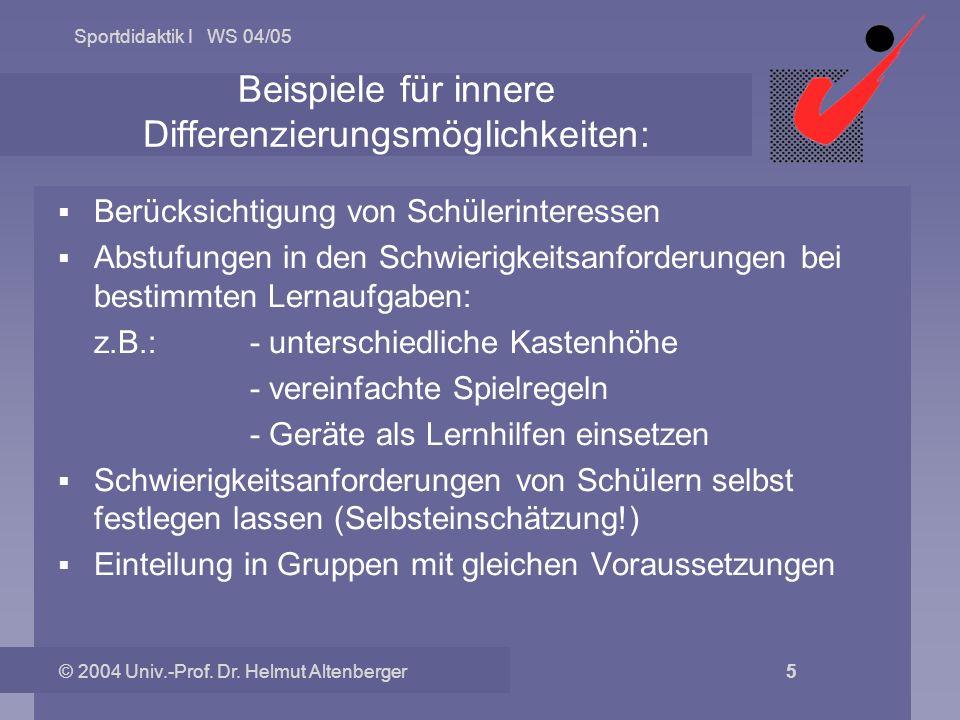 Sportdidaktik I WS 04/05 © 2004 Univ.-Prof. Dr. Helmut Altenberger 5 Beispiele für innere Differenzierungsmöglichkeiten: Berücksichtigung von Schüleri