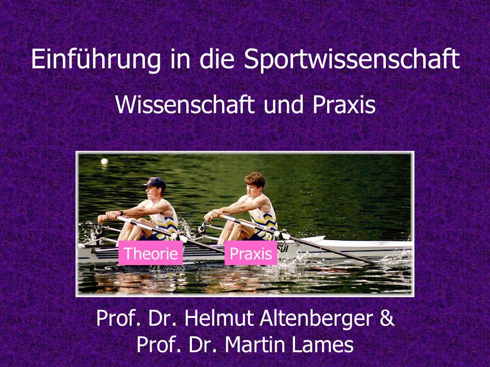 Einführung in die Sportwissenschaft Wissenschaft und Praxis Prof. Dr. Helmut Altenberger & Prof. Dr. Martin Lames TheoriePraxis
