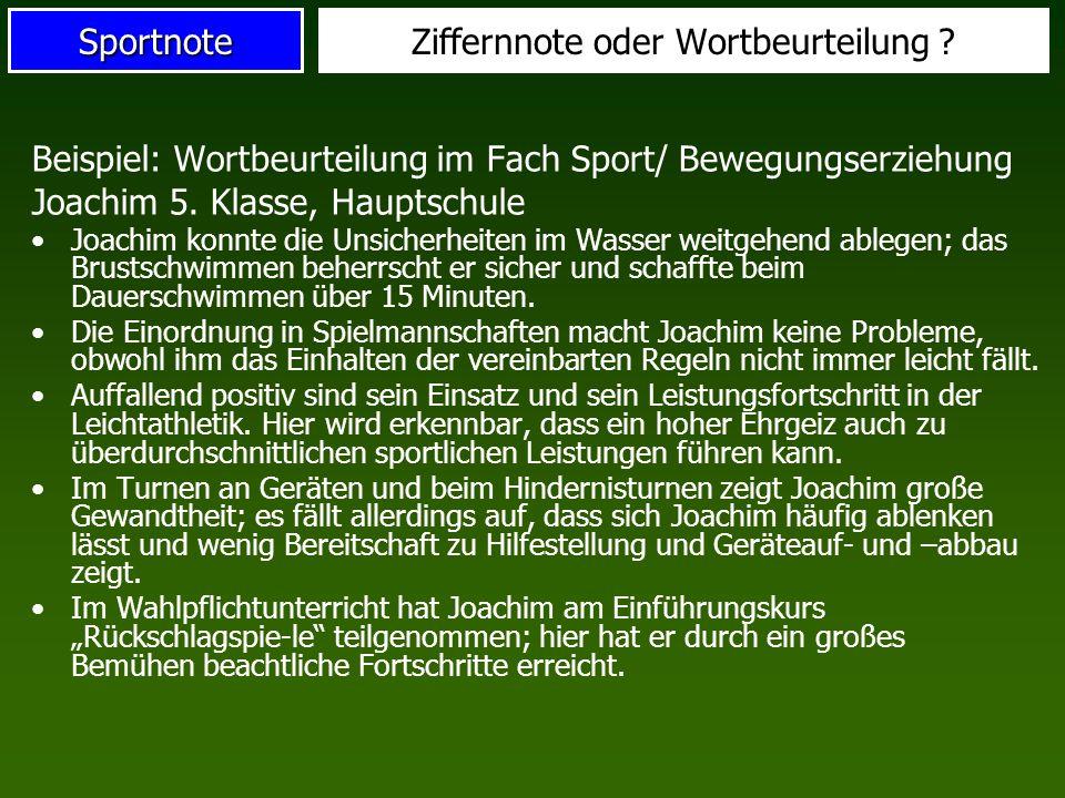 SportnoteZiffernnote oder Wortbeurteilung ? Beispiel: Wortbeurteilung im Fach Sport/ Bewegungserziehung Joachim 5. Klasse, Hauptschule Joachim konnte