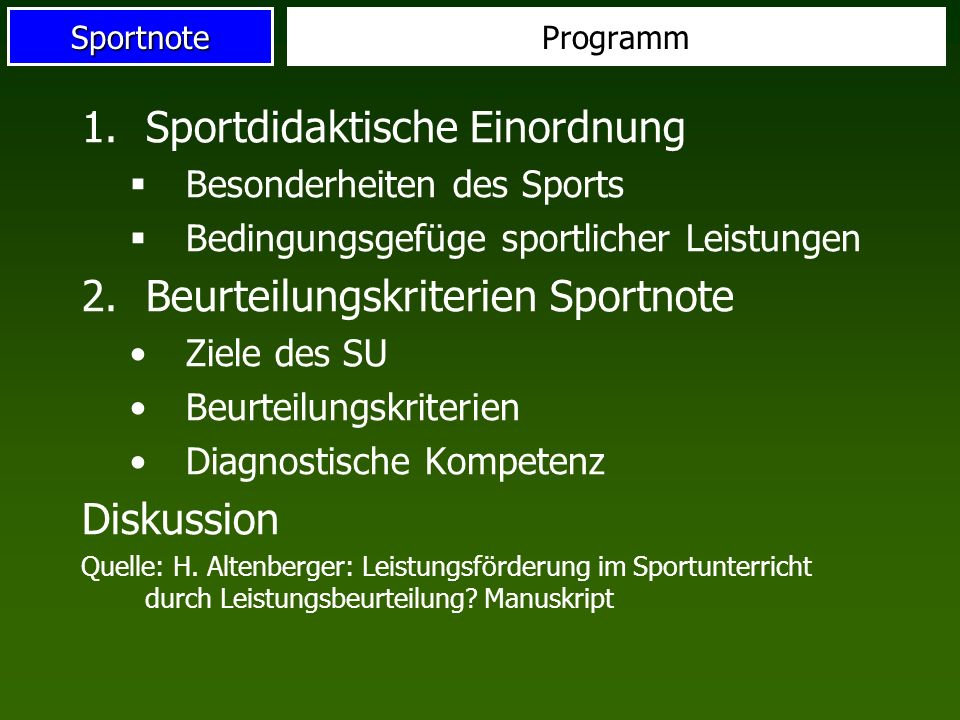 Sportnote 1.Sportdidaktische Einordnung Besonderheiten des Sports Bedingungsgefüge sportlicher Leistungen 2.Beurteilungskriterien Sportnote Ziele des