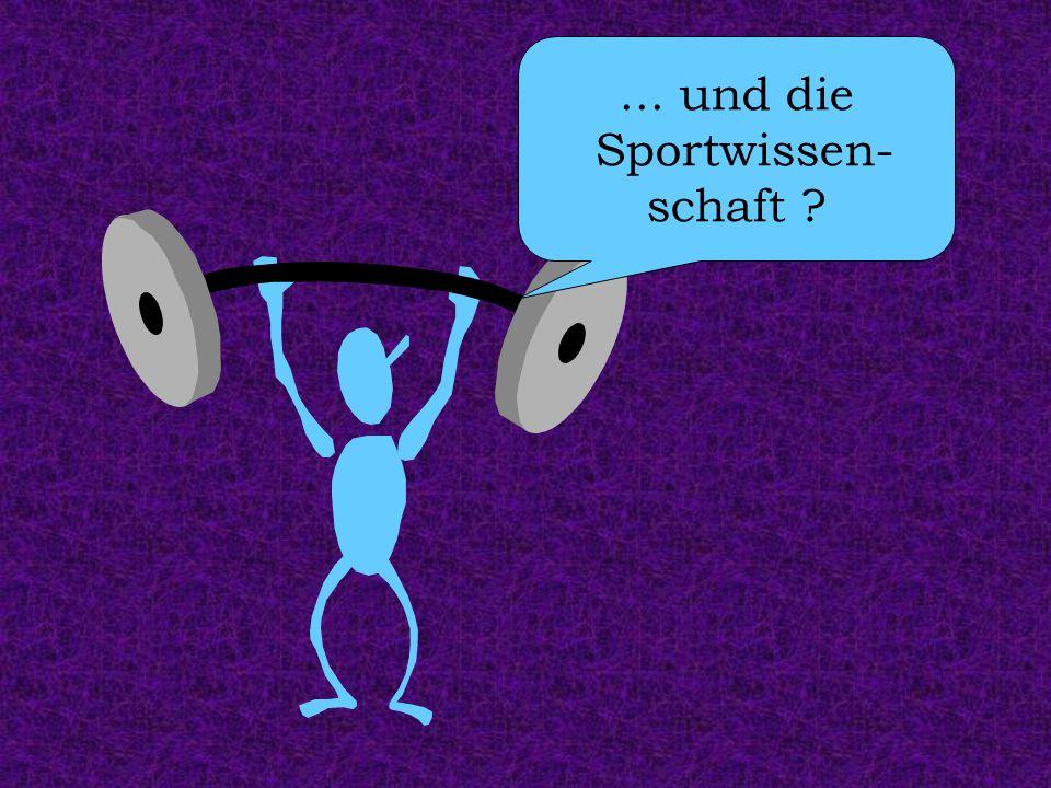 ... und die Sportwissen- schaft ?