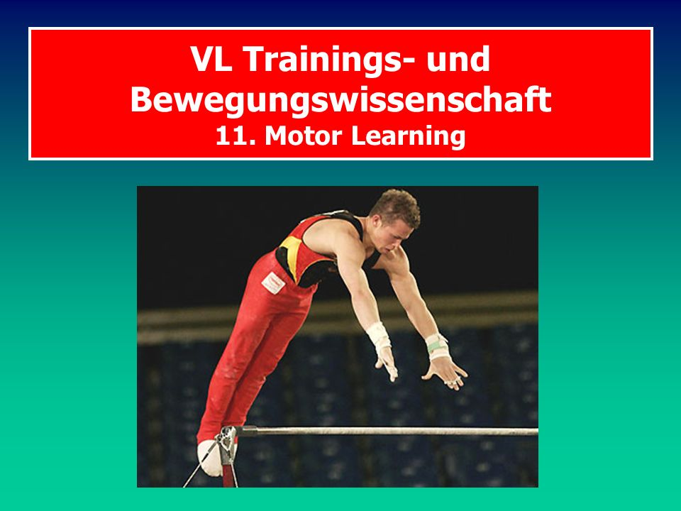 VL Trainings- und Bewegungswissenschaft 11. Motor Learning