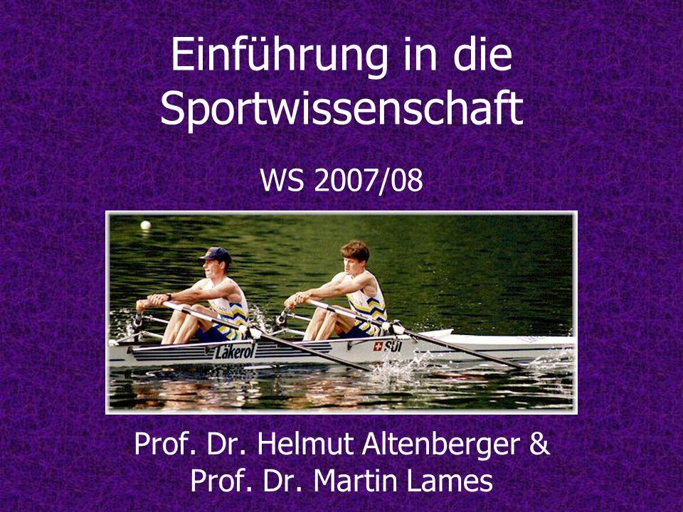 Einführung in die Sportwissenschaft WS 2007/08 Prof. Dr. Helmut Altenberger & Prof. Dr. Martin Lames