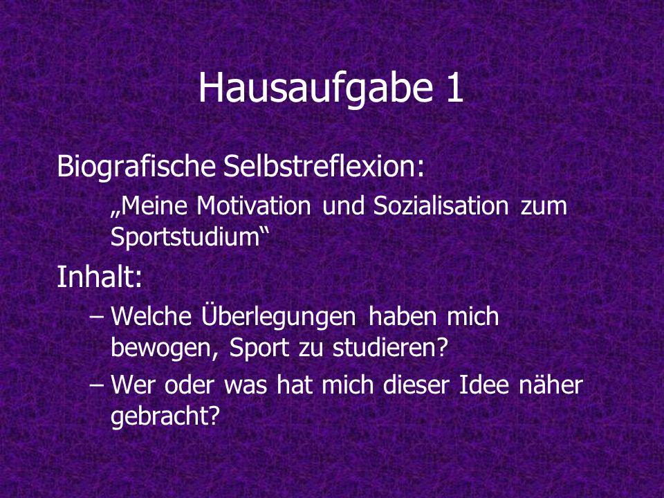 Hausaufgabe 1 Biografische Selbstreflexion: Meine Motivation und Sozialisation zum Sportstudium Inhalt: –Welche Überlegungen haben mich bewogen, Sport
