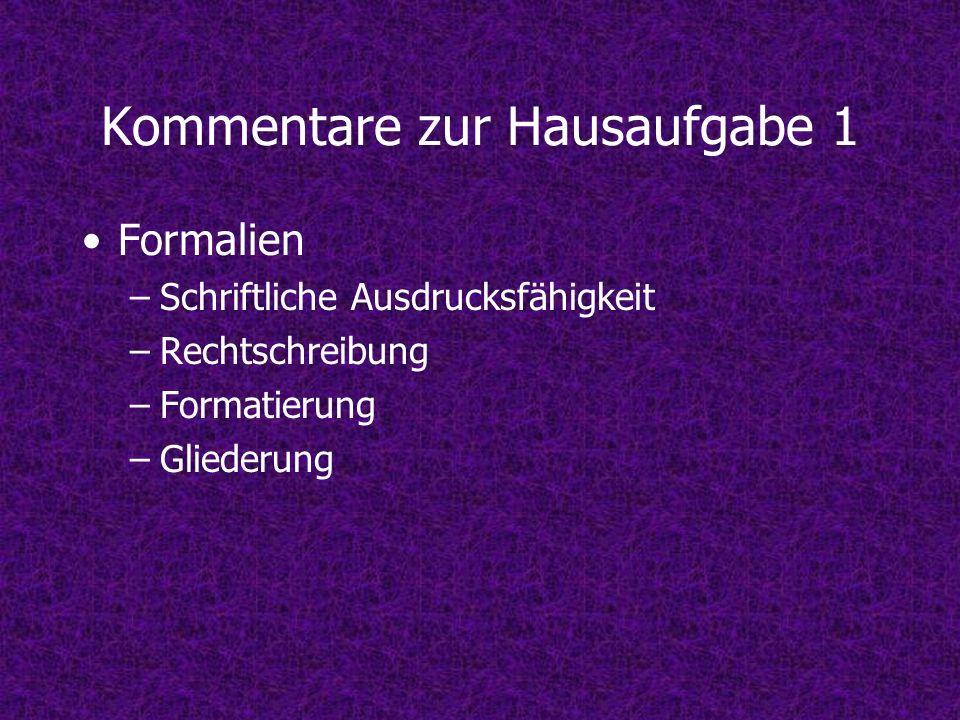 Kommentare zur Hausaufgabe 1 Formalien –Schriftliche Ausdrucksfähigkeit –Rechtschreibung –Formatierung –Gliederung