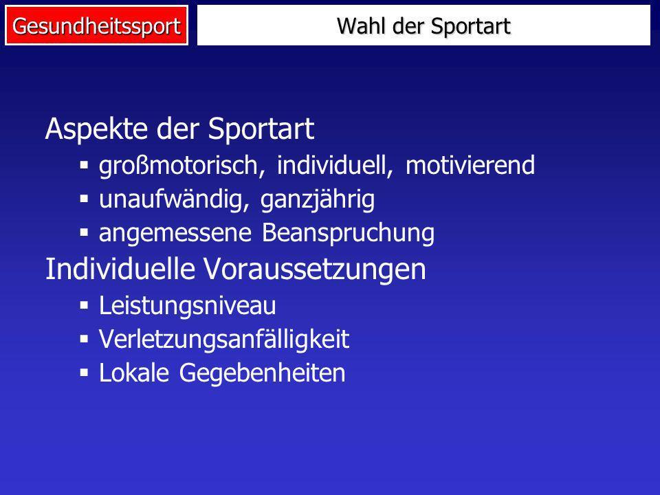 Gesundheitssport Aspekte der Sportart großmotorisch, individuell, motivierend unaufwändig, ganzjährig angemessene Beanspruchung Individuelle Vorausset