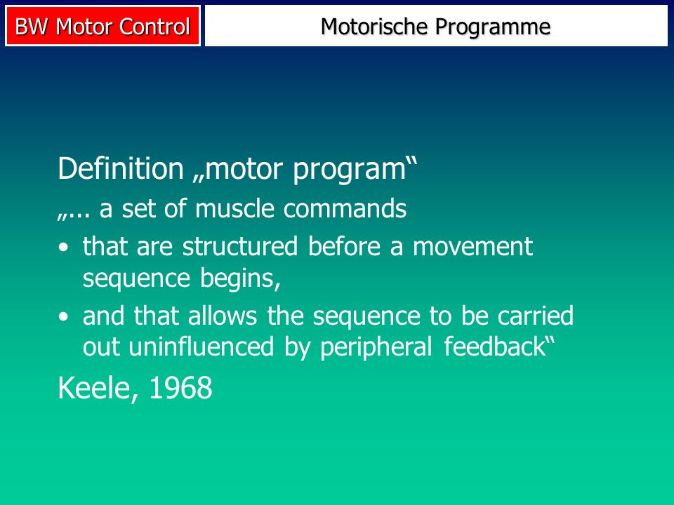 BW Motor Control Motorische Programme Definition motor program... a set of muscle commands that are structured before a movement sequence begins, and