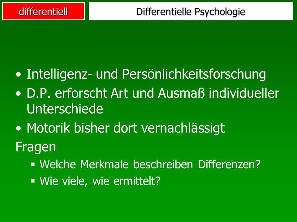 differentiell Differentielle Psychologie Intelligenz- und Persönlichkeitsforschung D.P. erforscht Art und Ausmaß individueller Unterschiede Motorik bi