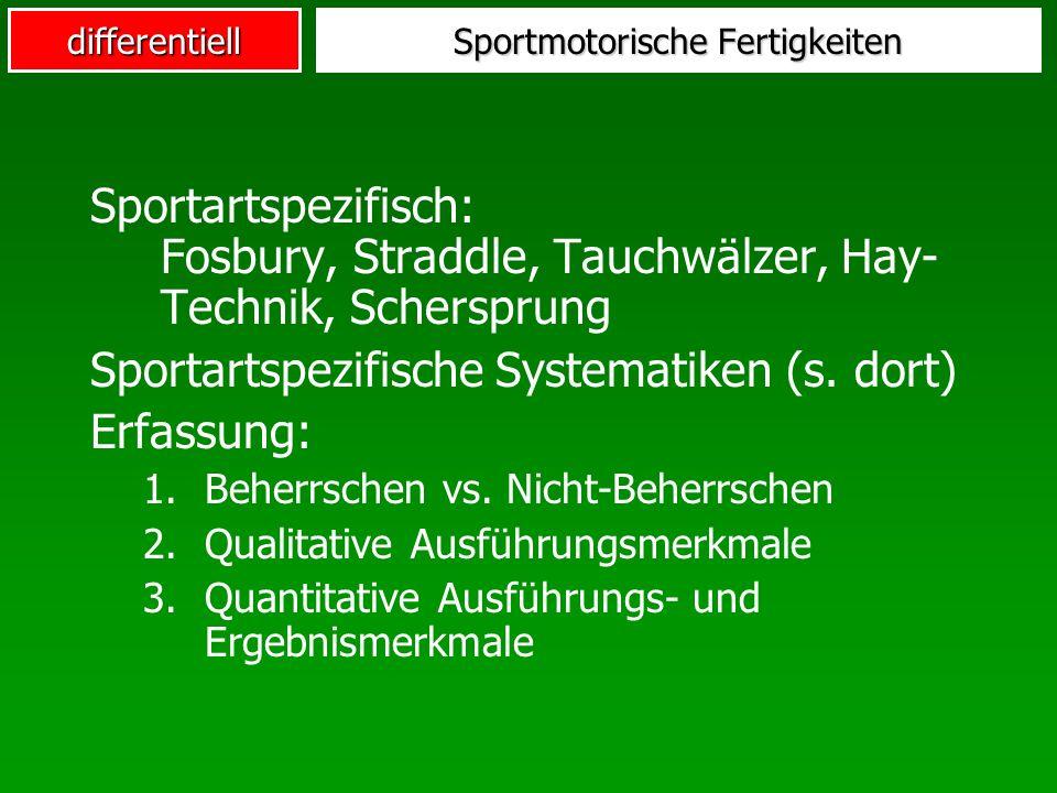 differentiell Sportmotorische Fertigkeiten Sportartspezifisch: Fosbury, Straddle, Tauchwälzer, Hay- Technik, Schersprung Sportartspezifische Systematiken (s.