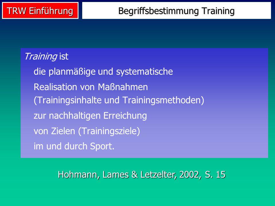 TRW Einführung Begriffsbestimmung Training Training ist die planmäßige und systematische Realisation von Maßnahmen (Trainingsinhalte und Trainingsmeth