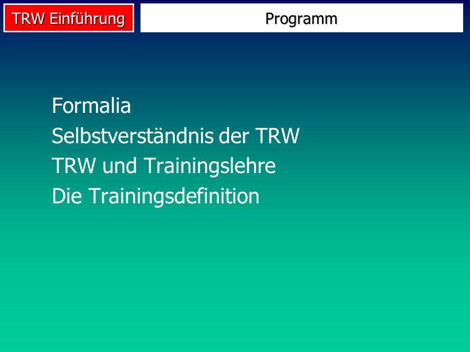 TRW Einführung Formalia Selbstverständnis der TRW TRW und Trainingslehre Die Trainingsdefinition Programm