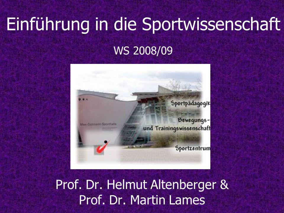 Einführung in die Sportwissenschaft WS 2008/09 Prof. Dr. Helmut Altenberger & Prof. Dr. Martin Lames