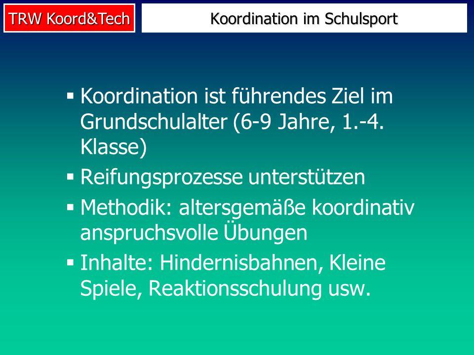 TRW Koord&Tech Koordination ist führendes Ziel im Grundschulalter (6-9 Jahre, 1.-4. Klasse) Reifungsprozesse unterstützen Methodik: altersgemäße koord