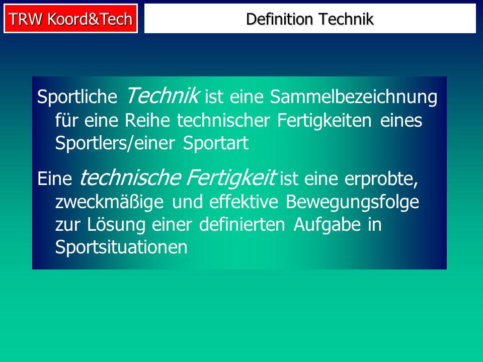 TRW Koord&Tech Sportliche Technik ist eine Sammelbezeichnung für eine Reihe technischer Fertigkeiten eines Sportlers/einer Sportart Eine technische Fe