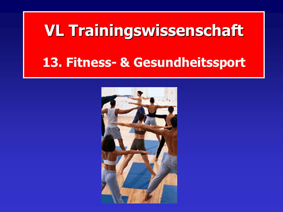 VL Trainingswissenschaft VL Trainingswissenschaft 13. Fitness- & Gesundheitssport