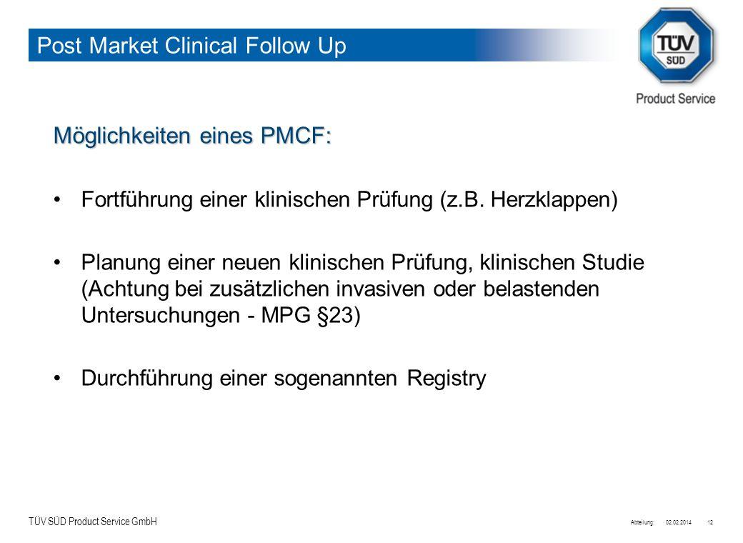TÜV SÜD Product Service GmbH Möglichkeiten eines PMCF: Fortführung einer klinischen Prüfung (z.B. Herzklappen) Planung einer neuen klinischen Prüfung,