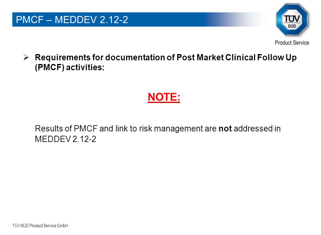 TÜV SÜD Product Service GmbH Requirements for documentation of Post Market Clinical Follow Up (PMCF) activities: NOTE: Results of PMCF and link to ris