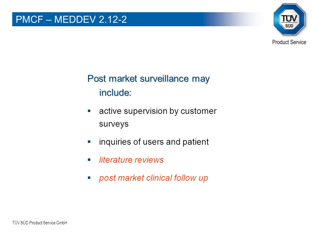TÜV SÜD Product Service GmbH Post market surveillance may include: active supervision by customer surveys inquiries of users and patient literature re
