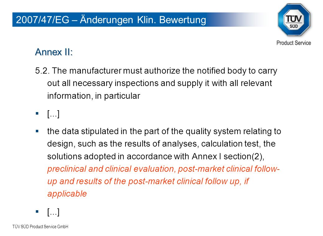 TÜV SÜD Product Service GmbH Content of an integrated Risk Management File: NOTE: Timeframes for Risk Management File update (addressed in RM SOP / RM Plan) should be in compliance with PMCF plan and design of clinical follow up studies PMCF – MEDDEV 2.12-2