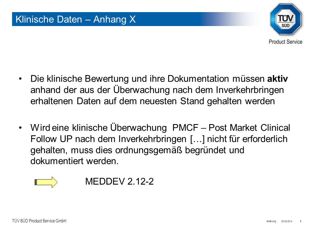 TÜV SÜD Product Service GmbH 02.02.2014Abteilung:5 Klinische Daten – Anhang X Die klinische Bewertung und ihre Dokumentation müssen aktiv anhand der a