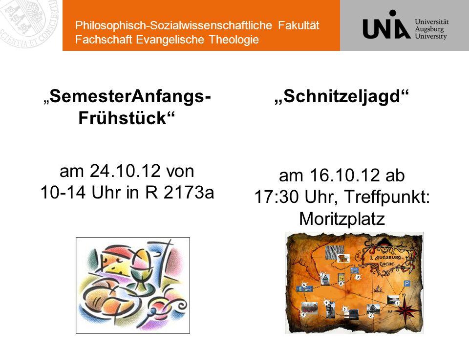 Philosophisch-Sozialwissenschaftliche Fakultät Fachschaft Evangelische Theologie SemesterAnfangs- Frühstück am 24.10.12 von 10-14 Uhr in R 2173a Schni