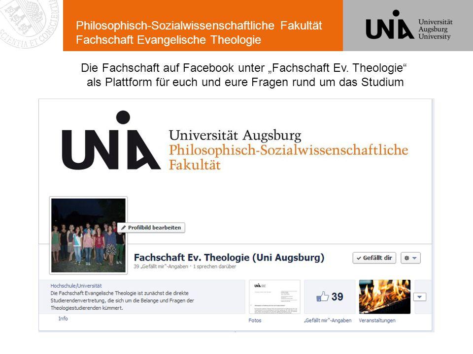 Philosophisch-Sozialwissenschaftliche Fakultät Fachschaft Evangelische Theologie Die Fachschaft auf Facebook unter Fachschaft Ev. Theologie als Plattf