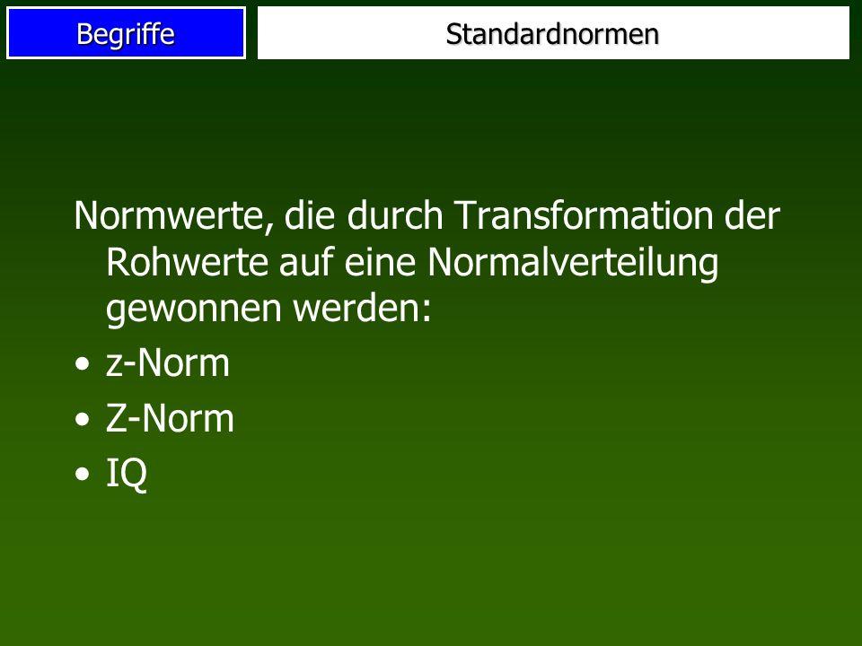 BegriffeStandardnormen Normwerte, die durch Transformation der Rohwerte auf eine Normalverteilung gewonnen werden: z-Norm Z-Norm IQ