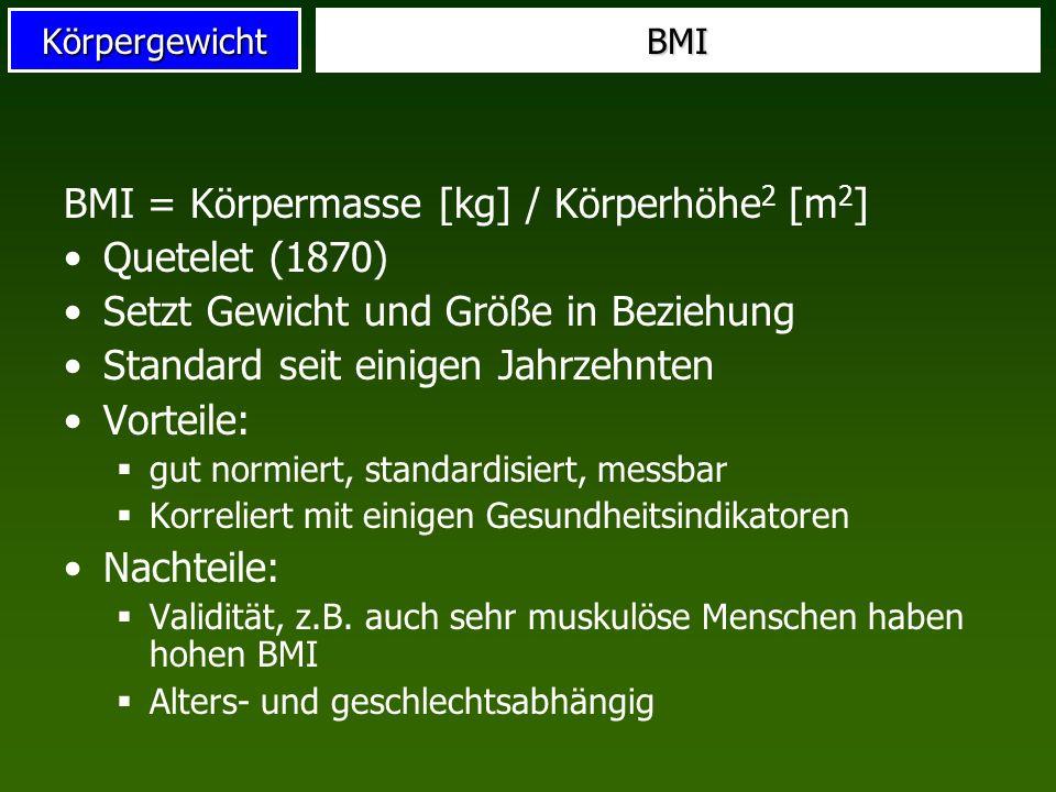 KörpergewichtBMI BMI = Körpermasse [kg] / Körperhöhe 2 [m 2 ] Quetelet (1870) Setzt Gewicht und Größe in Beziehung Standard seit einigen Jahrzehnten V